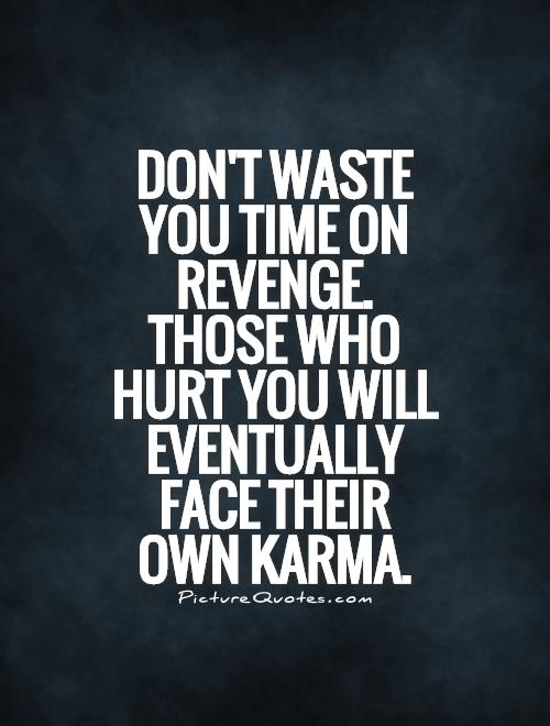 Don't waste you time on revenge. Those who hurt you will eventually face their own karma Picture Quote #1