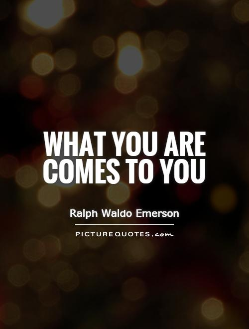 What you are comes to you Picture Quote #1