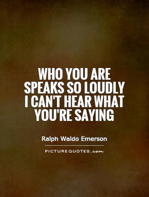 Ralph Waldo Emerson your actions speak so loudly