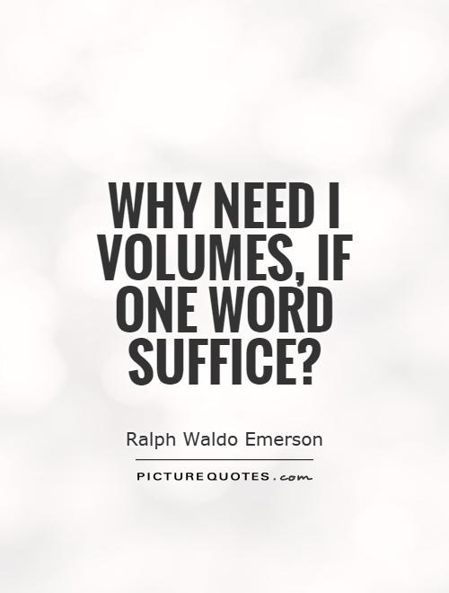 Why need I volumes, if one word suffice? Picture Quote #1