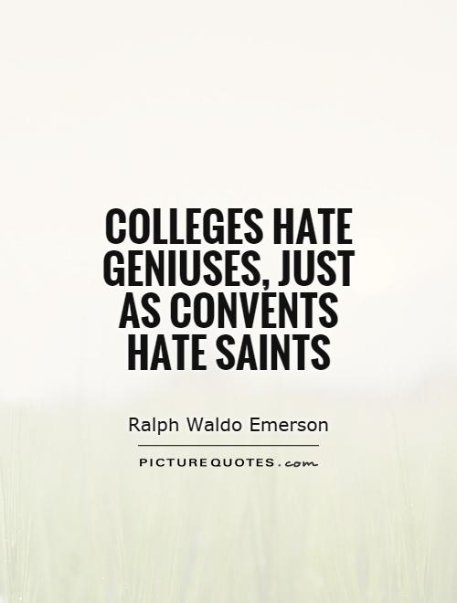 Colleges hate geniuses, just as convents hate saints Picture Quote #1