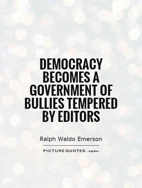 Democracy becomes a government of bullies tempered by editors Picture Quote #1