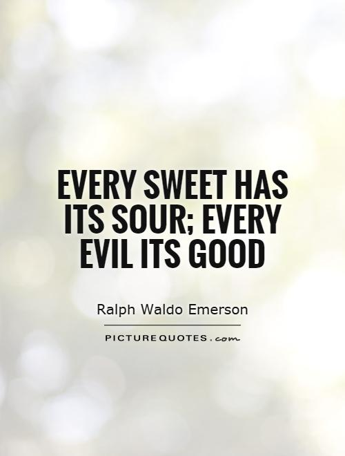 Every sweet has its sour; every evil its good Picture Quote #1