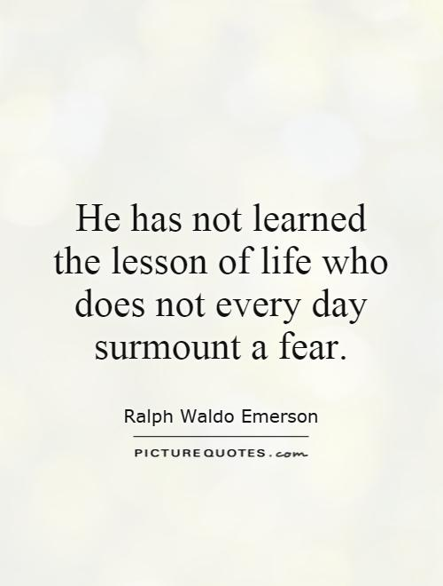 He has not learned the lesson of life who does not every day surmount a fear Picture Quote #1