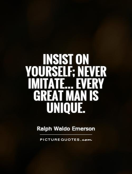 Insist on yourself; never imitate... Every great man is unique Picture Quote #1