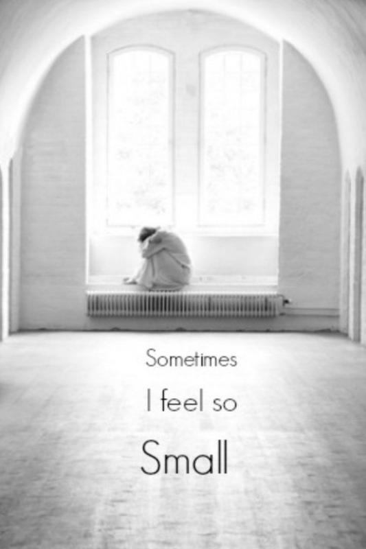 Sometimes I feel so small Picture Quote #1