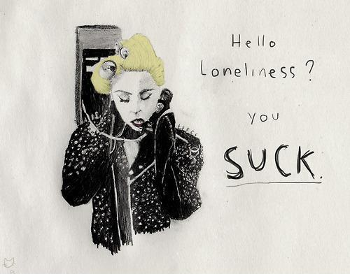 Hello loneliness? you suck Picture Quote #1