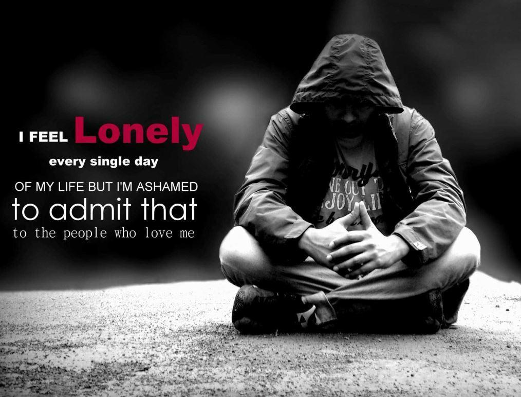 I feel lonely every single day of my life but I'm ashamed to admit that to the people who love me Picture Quote #1