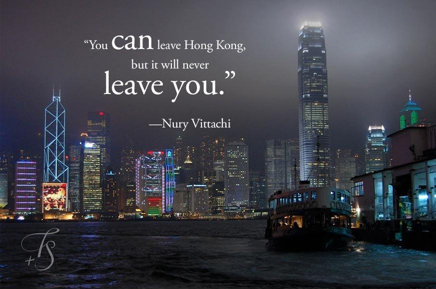 You can leave Hong Kong, but it will never leave you Picture Quote #1