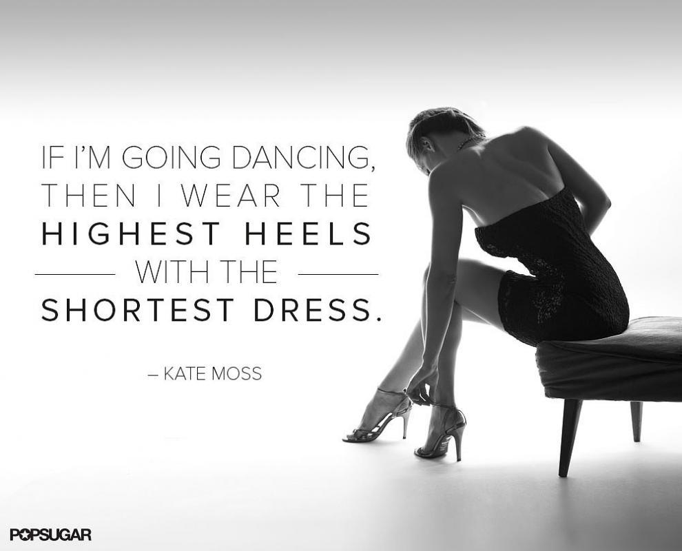 If I'm going dancing, then I wear the highest heels with the shortest dress Picture Quote #1