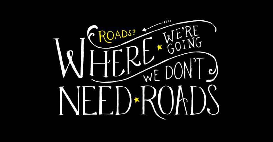 Roads? Where we're going we don't need roads Picture Quote #1