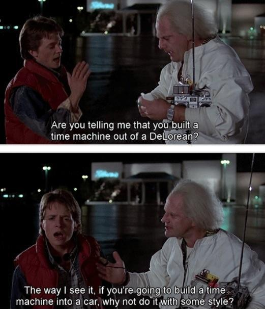 Wait a minute doc, are you telling me that you built a time machine out of a Delorean? Picture Quote #2
