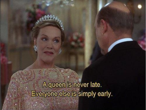 A queen is never late, everyone else is simply early Picture Quote #1