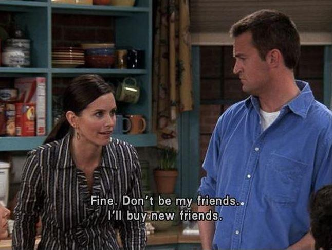 Fine. Don't be my friends. I'll buy new friends Picture Quote #1