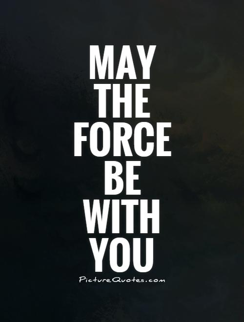May the force be with you Picture Quote #1