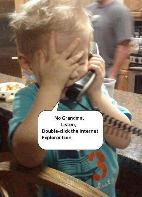 No grandma, listen. Double click the Internet Explorer icon Picture Quote #1