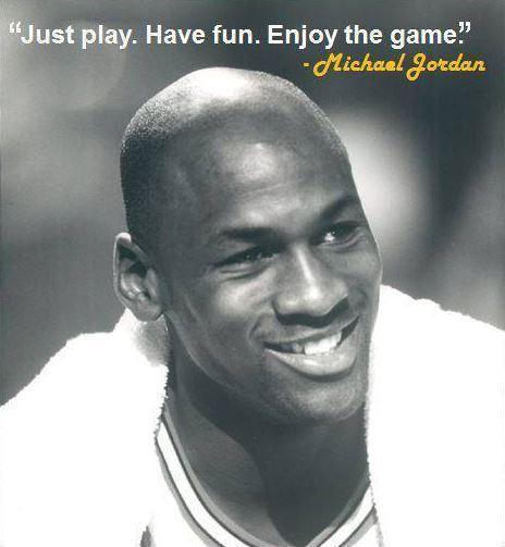Just play, have fun, enjoy the game Picture Quote #1