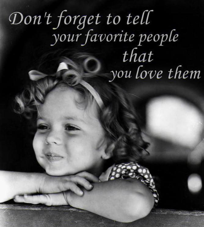 Don't forget to tell your favorite people that you love them Picture Quote #1