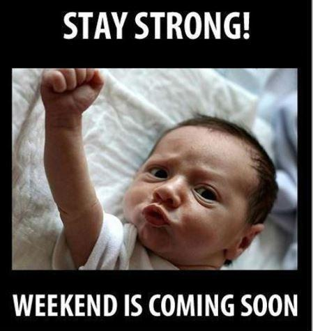 Stay strong! Weekend is coming soon Picture Quote #1