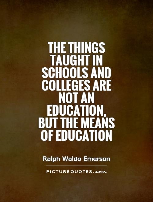 The things taught in schools and colleges are not an education, but the means of education Picture Quote #1