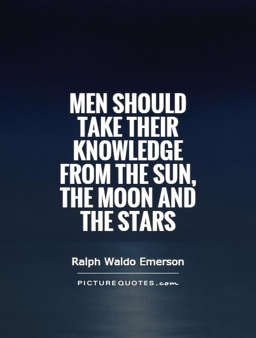 Men should take their knowledge from the Sun, the Moon and the Stars Picture Quote #1