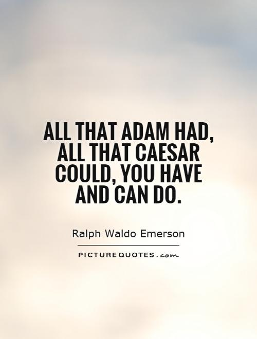 All that Adam had, all that Caesar could, you have and can do Picture Quote #1