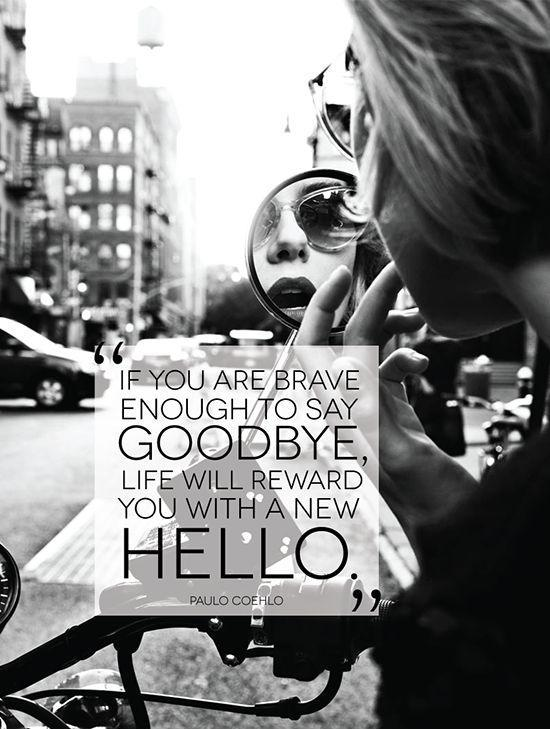 If you are brave enough to say goodbye, life will reward you with a new hello Picture Quote #1
