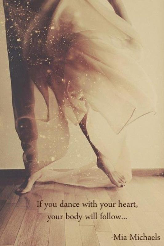 If you dance with your heart, your body will follow Picture Quote #1