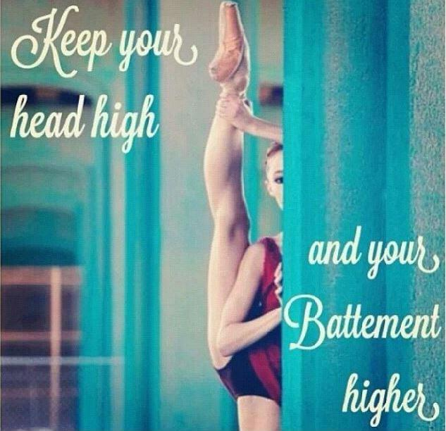 Keep your head high and your battement higher Picture Quote #1