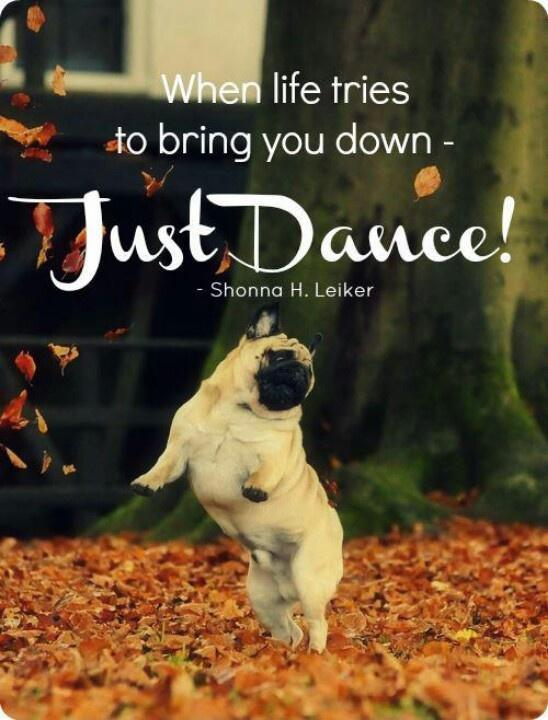 When life tries to bring you down - just dance! Picture Quote #1