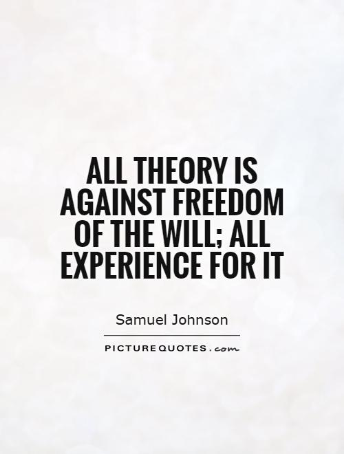 All theory is against freedom of the will; all experience for it Picture Quote #1