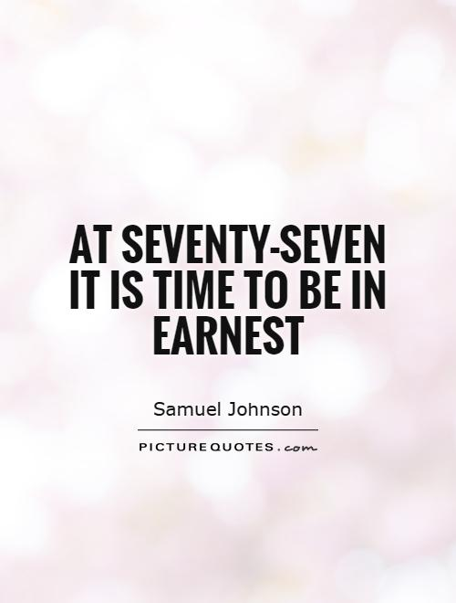 At seventy-seven it is time to be in earnest Picture Quote #1
