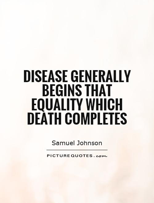 Disease generally begins that equality which death completes Picture Quote #1