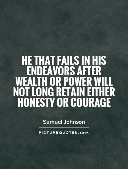 He that fails in his endeavors after wealth or power will not long retain either honesty or courage Picture Quote #1