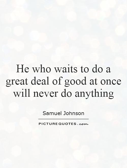He who waits to do a great deal of good at once will never do anything Picture Quote #1
