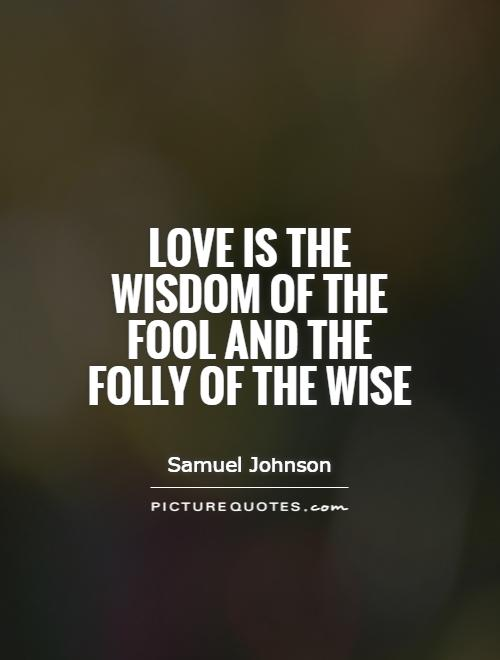 Love is the wisdom of the fool and the folly of the wise Picture Quote #1