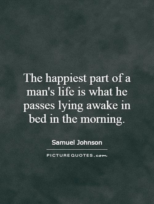 The happiest part of a man's life is what he passes lying awake in bed in the morning Picture Quote #1