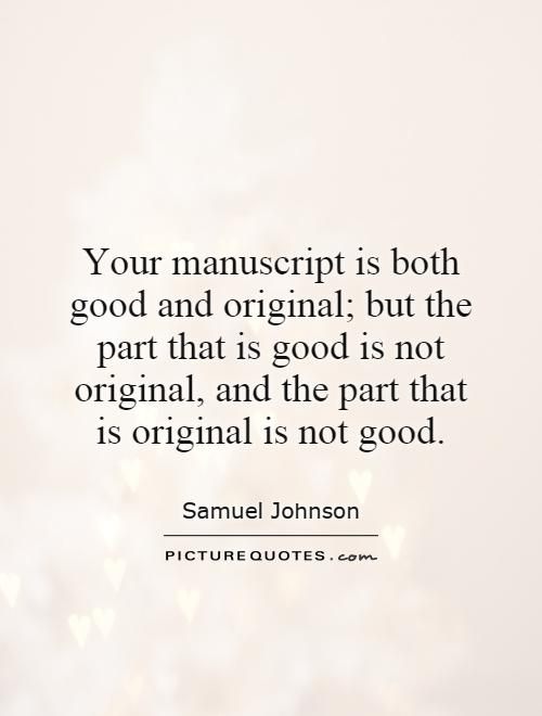 Your manuscript is both good and original; but the part that is good is not original, and the part that is original is not good Picture Quote #1
