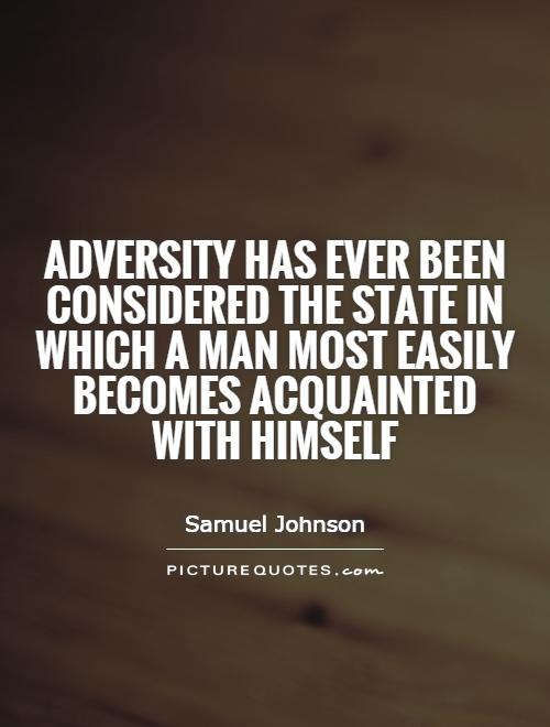 Adversity has ever been considered the state in which a man most easily becomes acquainted with himself Picture Quote #1