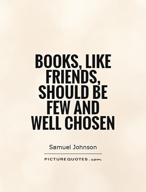 Books, like friends, should be few and well chosen Picture Quote #1