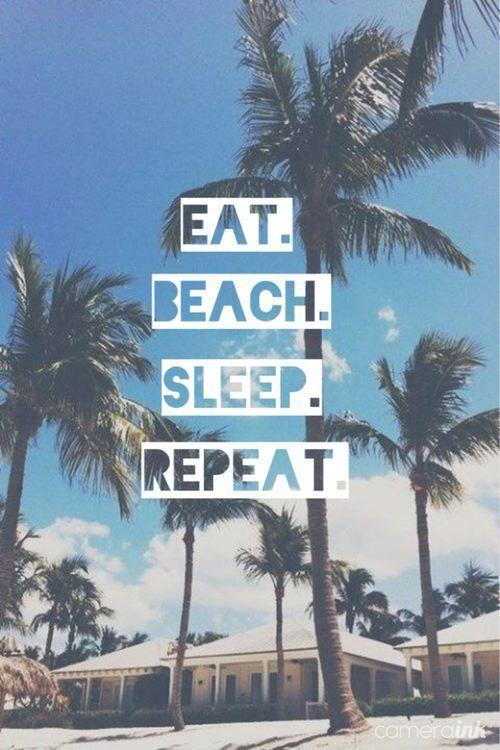 Eat. Beach. Sleep. Repeat.  Picture Quote #1