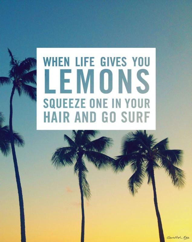 When life gives you lemons squeeze one in your hair and go surf Picture Quote #1