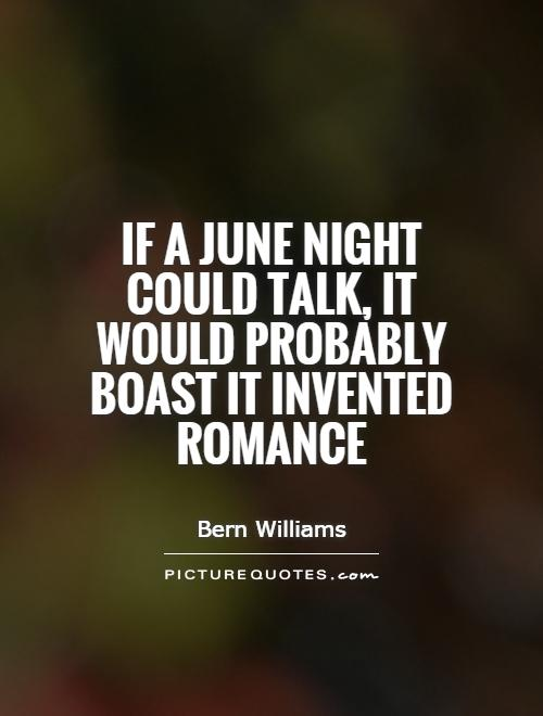 If a June night could talk, it would probably boast it invented romance Picture Quote #1