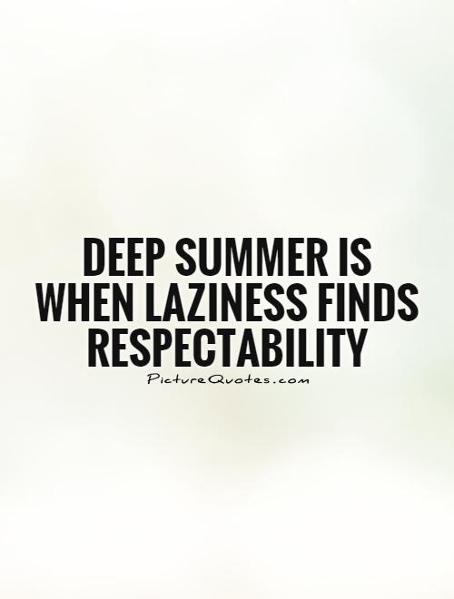 Deep summer is when laziness finds respectability Picture Quote #1