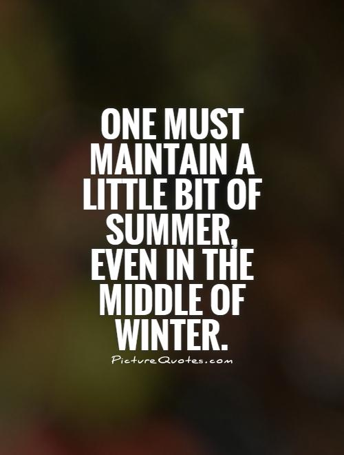 One must maintain a little bit of summer, even in the middle of winter Picture Quote #1