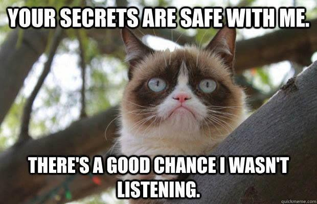 Your secrets are safe with me. There's a good chance I wasn't listening Picture Quote #1