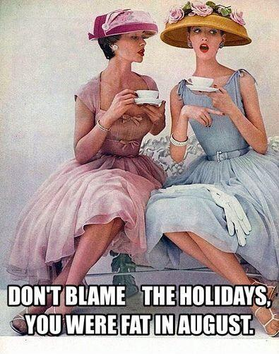 Don't blame the holidays, you were fat in August Picture Quote #1