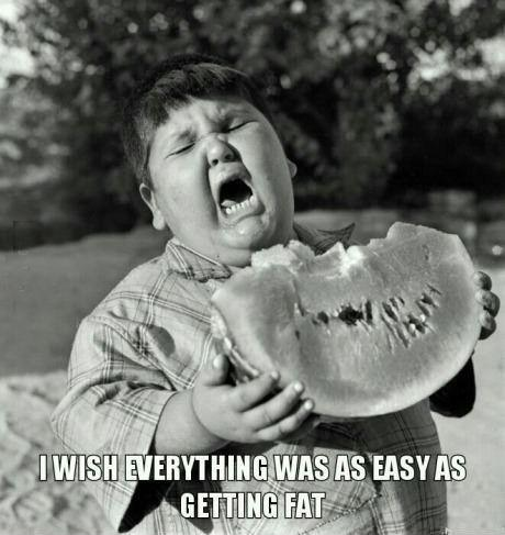 I wish everything was as easy as getting fat Picture Quote #1