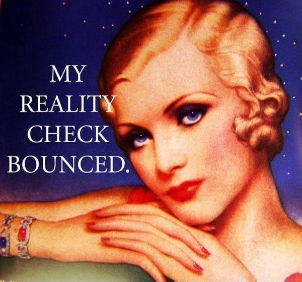 My reality check bounced Picture Quote #1