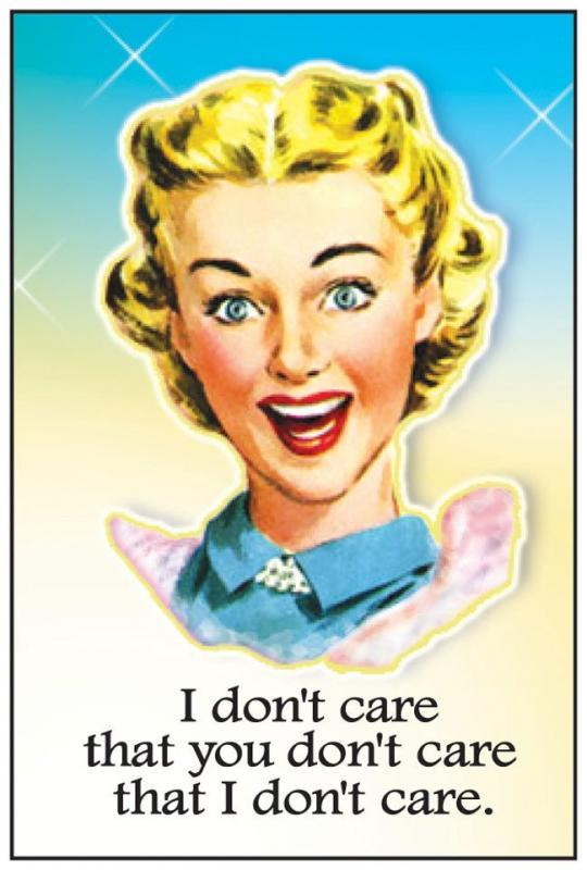 I don't care that you don't care that I don't care Picture Quote #1